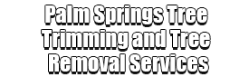 Palm Springs Tree Trimming and Tree Removal Services Logo-We Offer Tree Trimming Services, Tree Removal, Tree Pruning, Tree Cutting, Residential and Commercial Tree Trimming Services, Storm Damage, Emergency Tree Removal, Land Clearing, Tree Companies, Tree Care Service, Stump Grinding, and we're the Best Tree Trimming Company Near You Guaranteed!